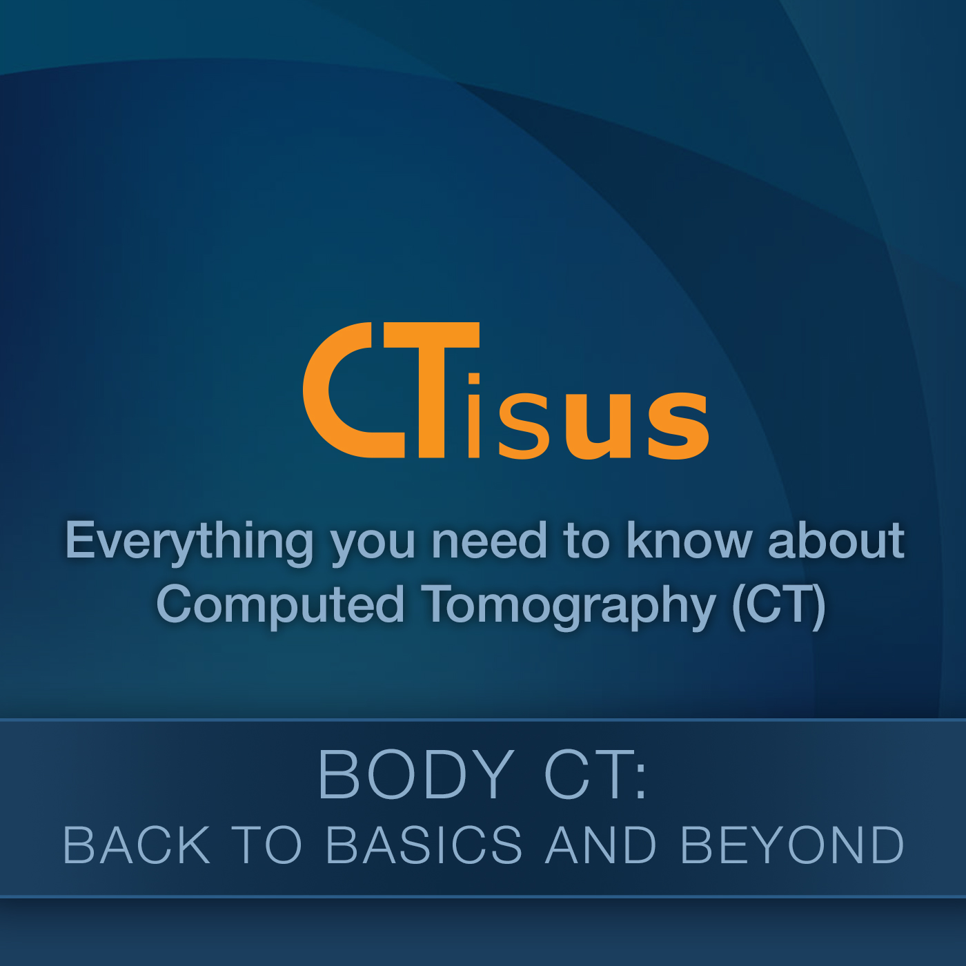 Body CT: Back to Basics and Beyond - CTisus.com
